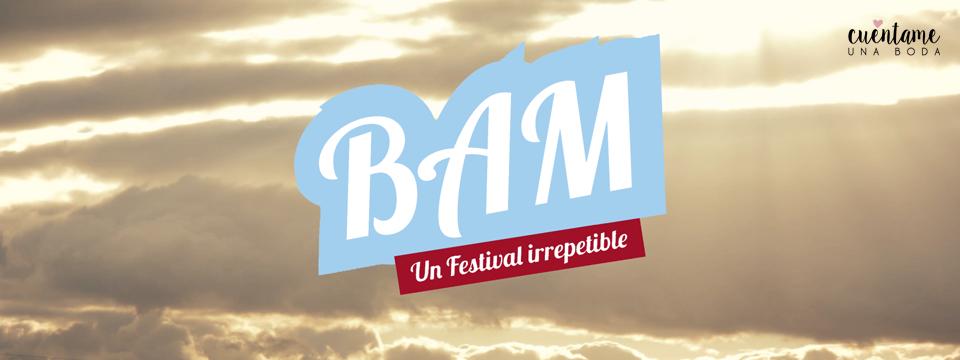 BAM // Un festival irrepetible